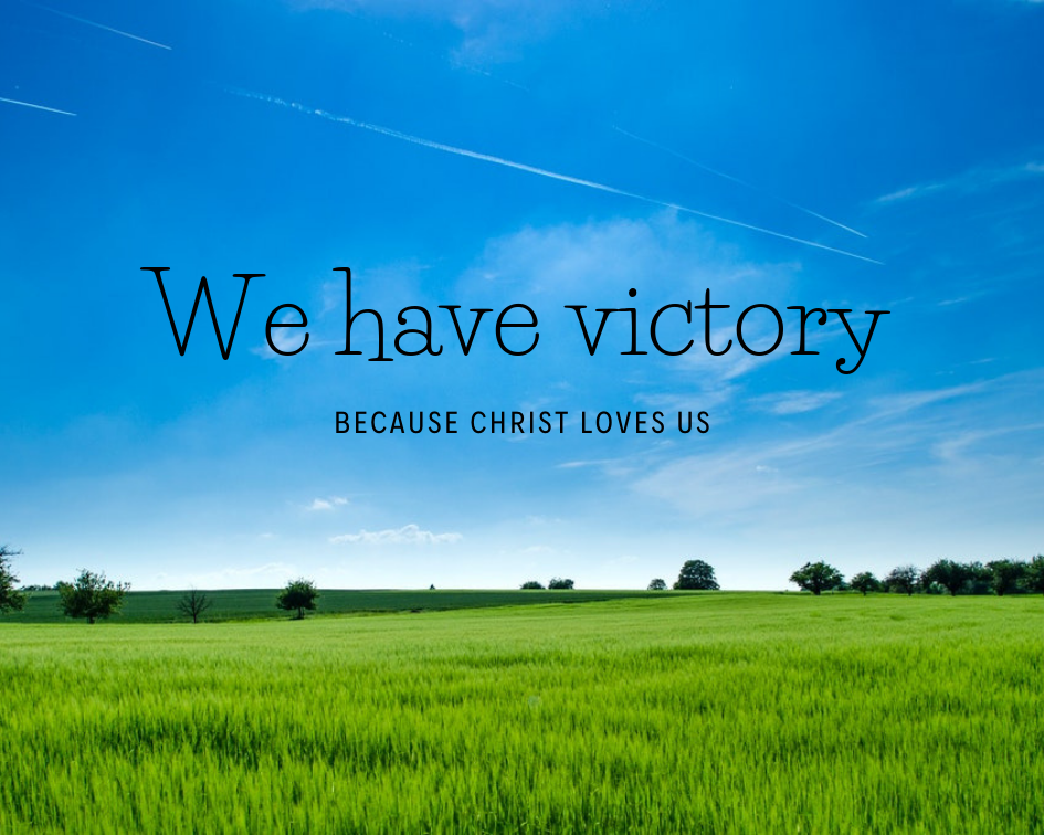 HAVING VICTORY IN CHRIST